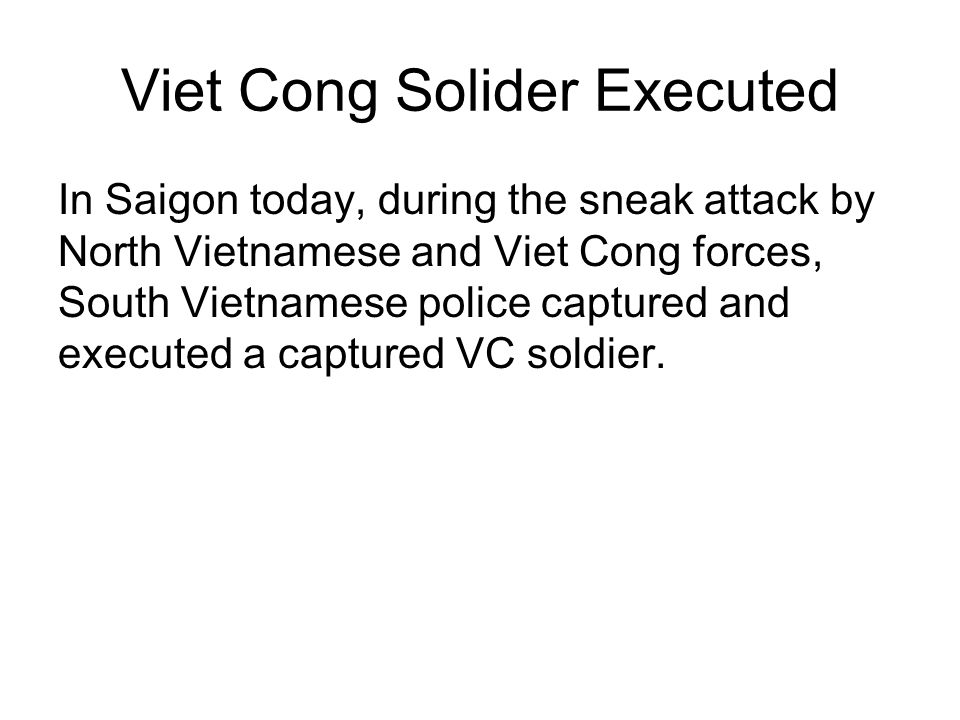 Viet Cong Solider Executed In Saigon today, during the sneak attack by North Vietnamese and Viet Cong forces, South Vietnamese police captured and exe
