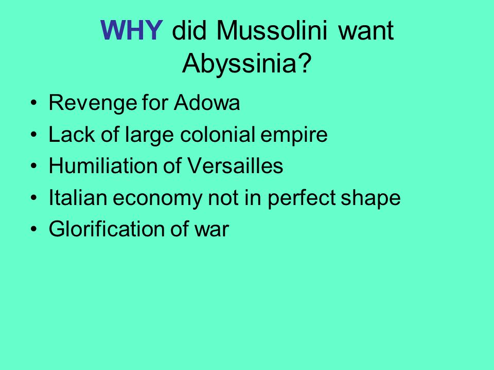 WHY did Mussolini want Abyssinia.
