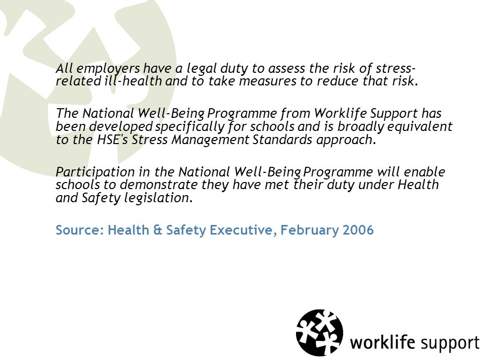All employers have a legal duty to assess the risk of stress- related ill-health and to take measures to reduce that risk.