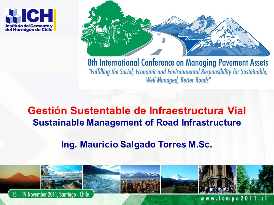 Gestión Sustentable de Infraestructura Vial Sustainable Management of Road Infrastructure Ing.