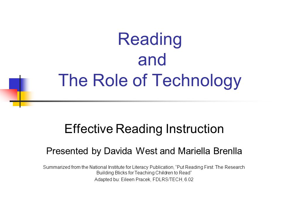 Reading and The Role of Technology Effective Reading Instruction Presented by Davida West and Mariella Brenlla Summarized from the National Institute