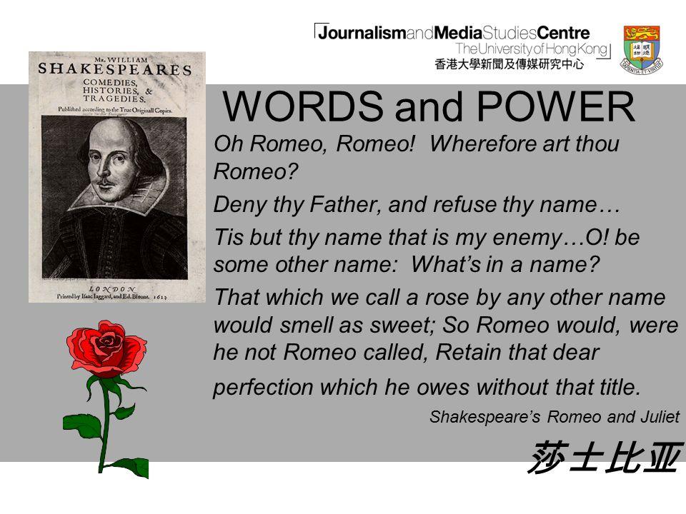 WORDS and POWER Oh Romeo, Romeo. Wherefore art thou Romeo.