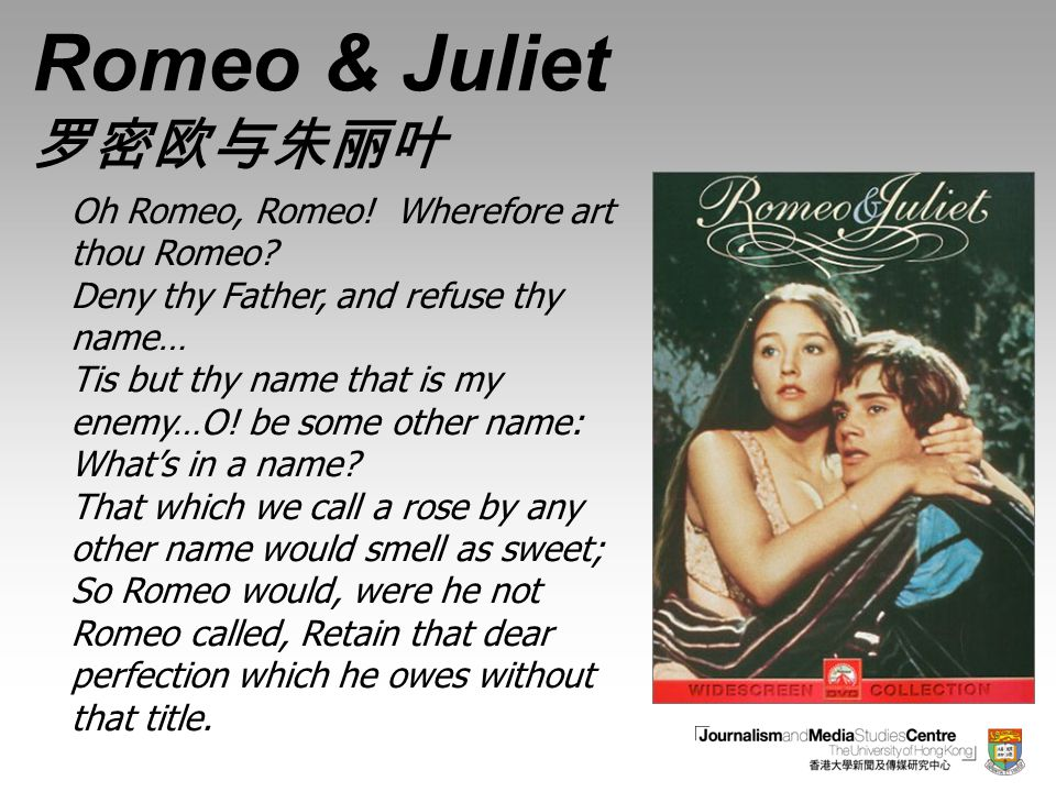 Romeo & Juliet 罗密欧与朱丽叶 Oh Romeo, Romeo! Wherefore art thou Romeo? Deny thy Father, and refuse thy name… Tis but thy name that is my enemy…O! be some o