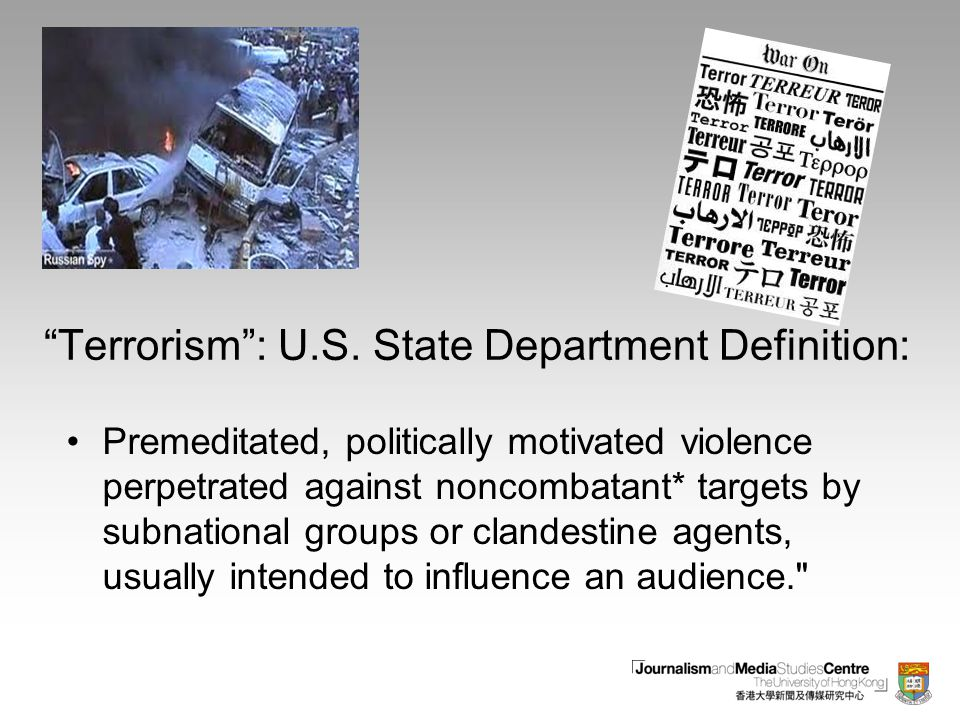 """Terrorism"": U.S. State Department Definition: Premeditated, politically motivated violence perpetrated against noncombatant* targets by subnational g"