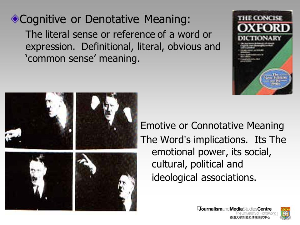 Emotive or Connotative Meaning The Word ' s implications. Its The emotional power, its social, cultural, political and ideological associations. Cogni