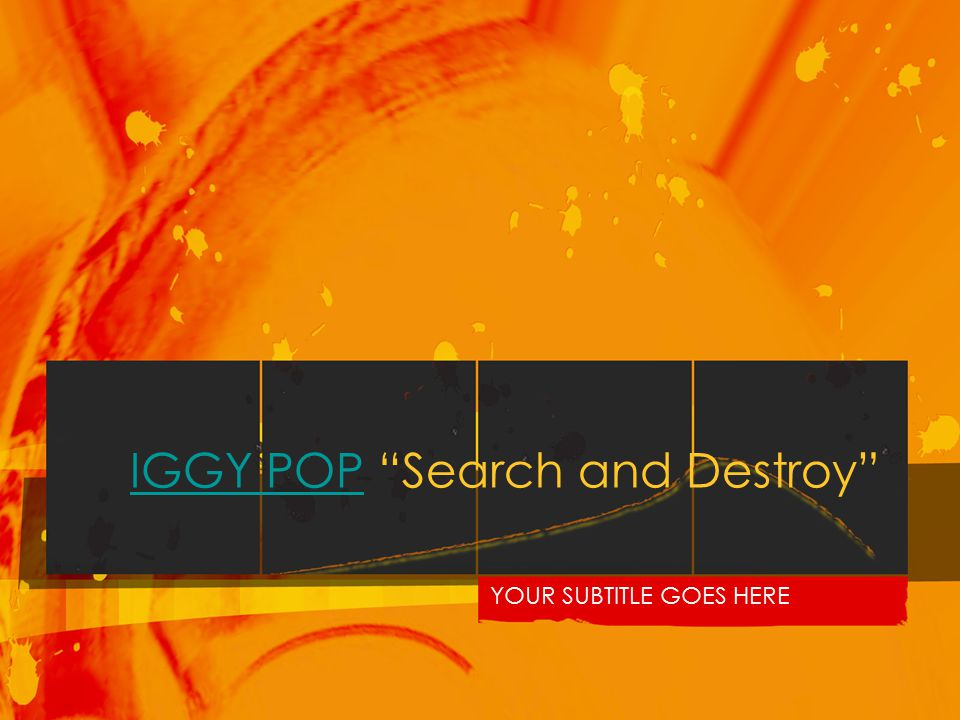 "IGGY POPIGGY POP ""Search and Destroy"" YOUR SUBTITLE GOES HERE"