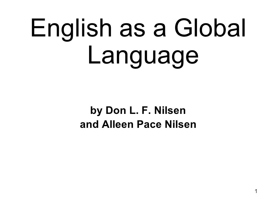 1 English as a Global Language by Don L. F. Nilsen and Alleen Pace Nilsen
