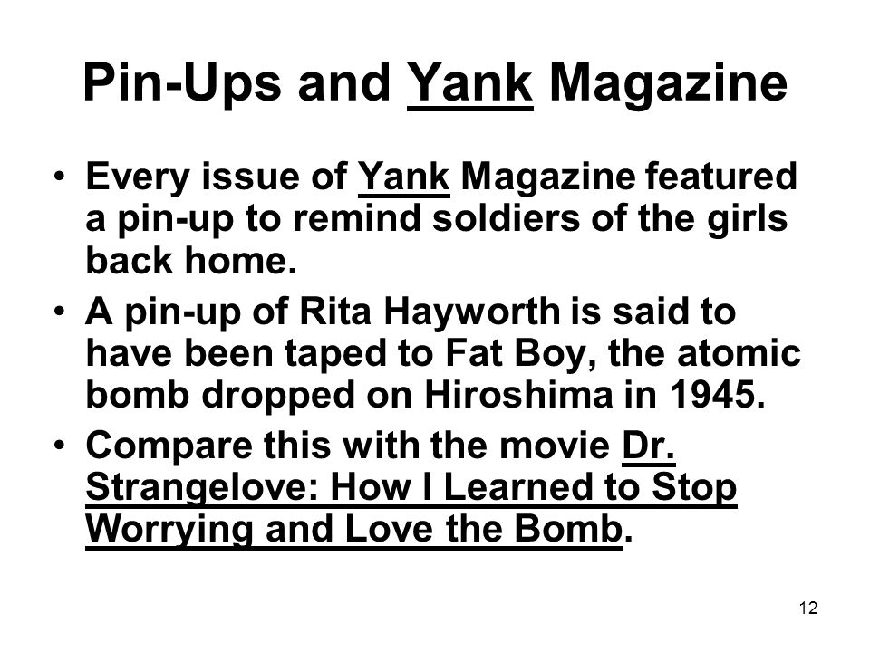 12 Pin-Ups and Yank Magazine Every issue of Yank Magazine featured a pin-up to remind soldiers of the girls back home. A pin-up of Rita Hayworth is sa
