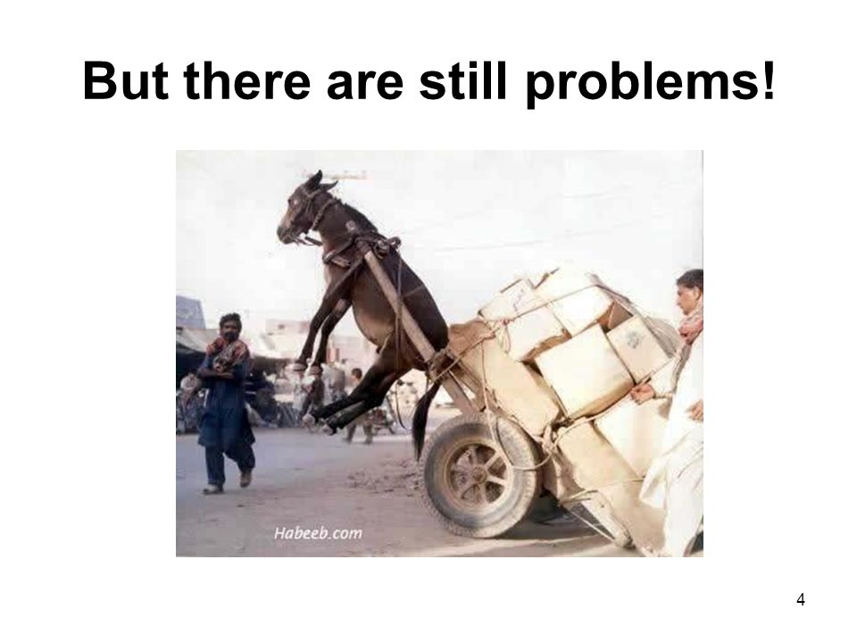 But there are still problems! 4