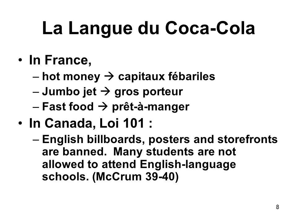 8 La Langue du Coca-Cola In France, –hot money  capitaux fébariles –Jumbo jet  gros porteur –Fast food  prêt-à-manger In Canada, Loi 101 : –English