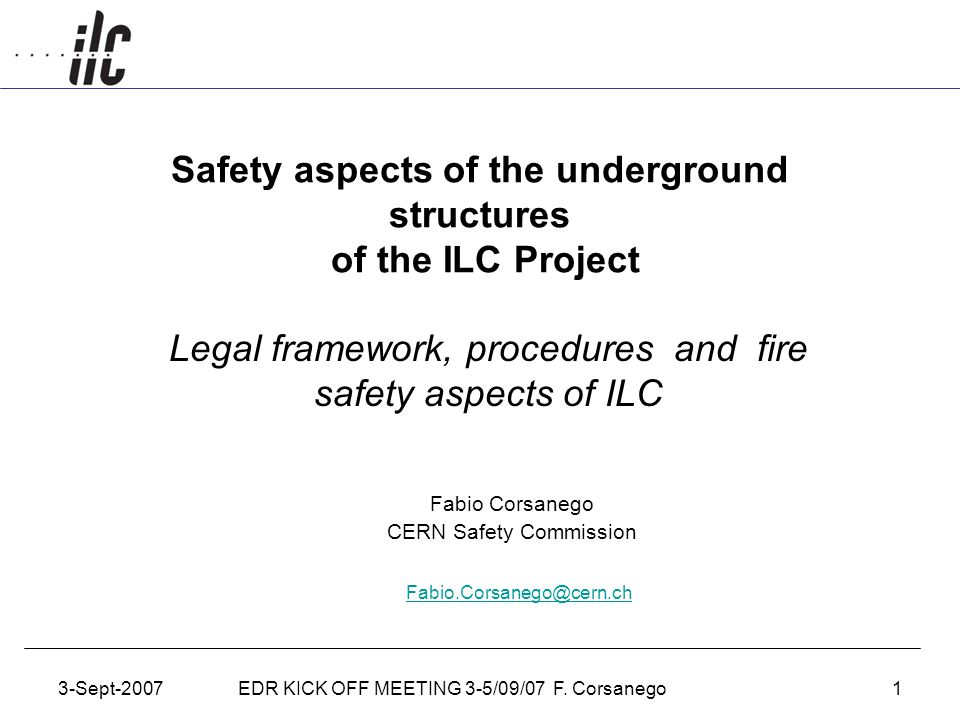3-Sept-2007EDR KICK OFF MEETING 3-5/09/07 F. Corsanego1 Safety aspects of the underground structures of the ILC Project Legal framework, procedures an