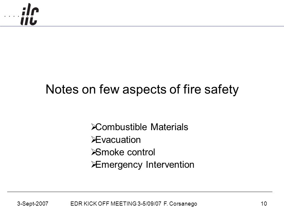 3-Sept-2007EDR KICK OFF MEETING 3-5/09/07 F. Corsanego10 Notes on few aspects of fire safety  Combustible Materials  Evacuation  Smoke control  Em