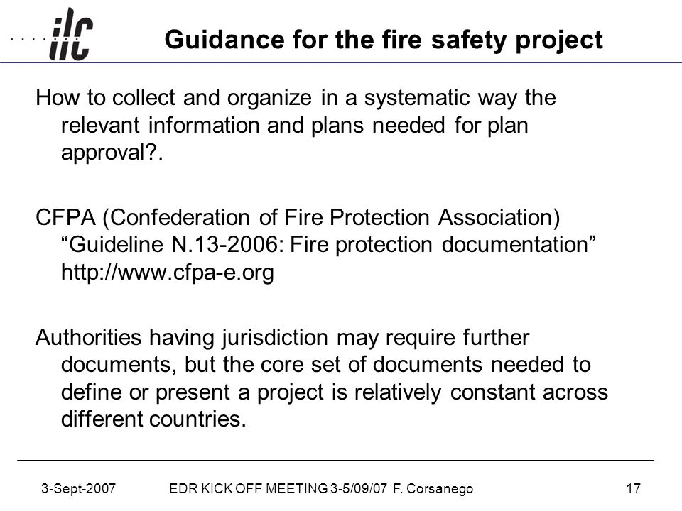3-Sept-2007EDR KICK OFF MEETING 3-5/09/07 F. Corsanego17 Guidance for the fire safety project How to collect and organize in a systematic way the rele