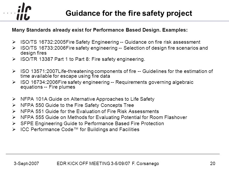 3-Sept-2007EDR KICK OFF MEETING 3-5/09/07 F. Corsanego20 Guidance for the fire safety project Many Standards already exist for Performance Based Desig