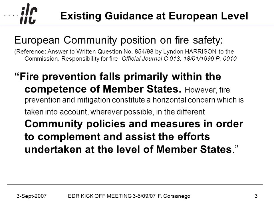3-Sept-2007EDR KICK OFF MEETING 3-5/09/07 F. Corsanego3 Existing Guidance at European Level European Community position on fire safety: (Reference: An