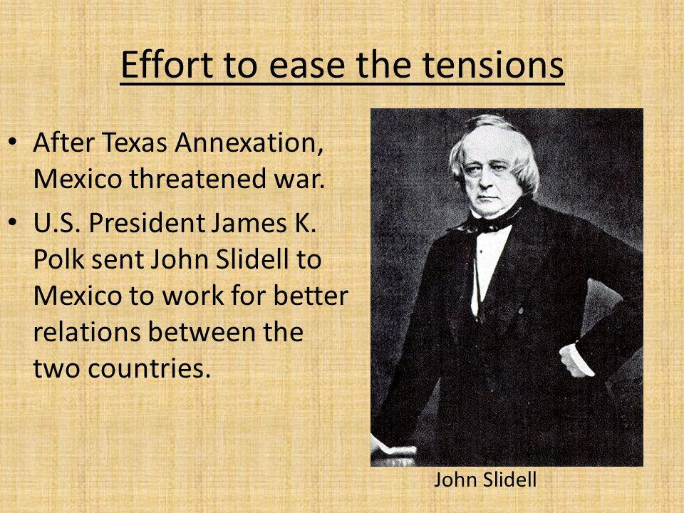 Slidell's Mission 1) Get Mexican recognition of the Rio Grande as the border between Mexico and the United States 2) To forgive about $4.5 million owed to U.S.
