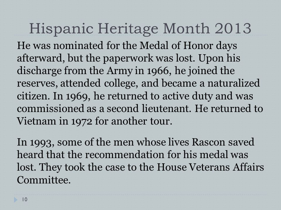 Hispanic Heritage Month 2013 He was nominated for the Medal of Honor days afterward, but the paperwork was lost.