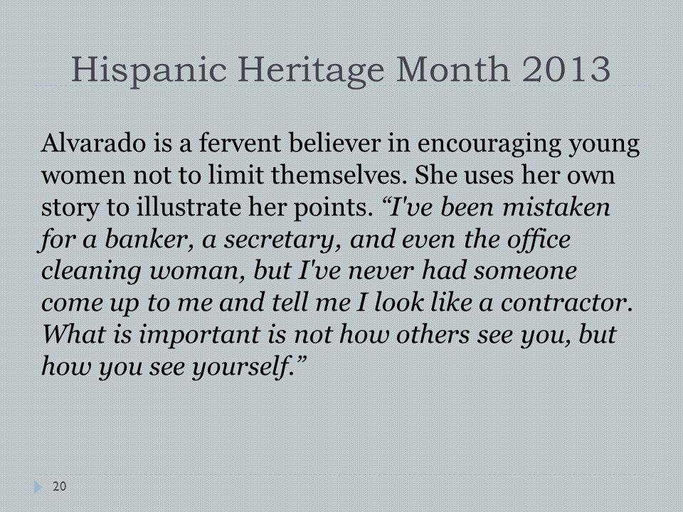 Hispanic Heritage Month 2013 Alvarado is a fervent believer in encouraging young women not to limit themselves.