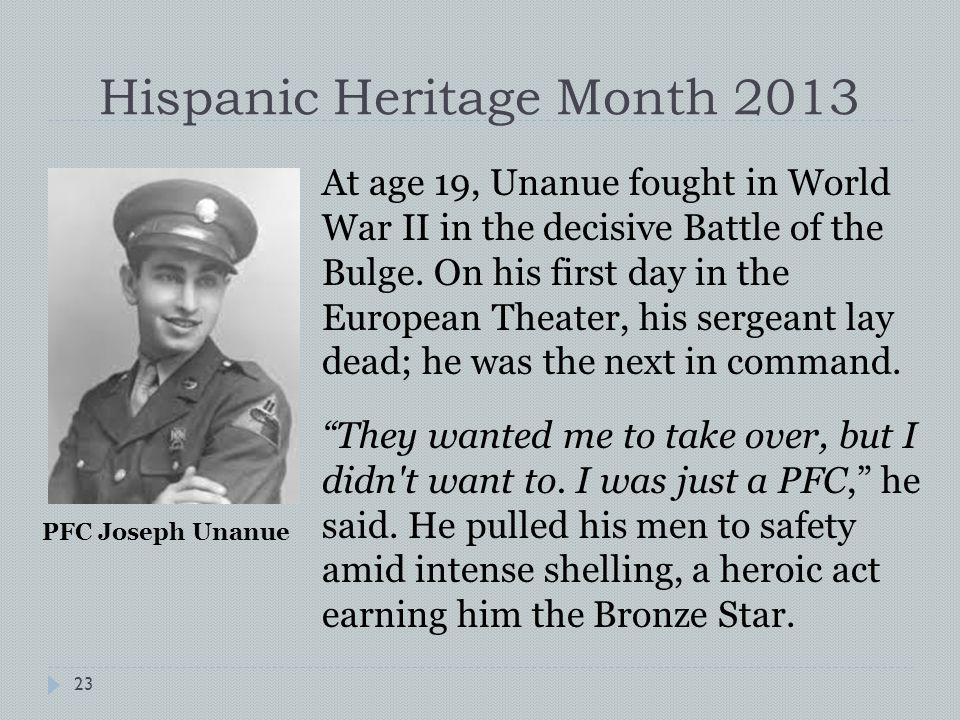 Hispanic Heritage Month 2013 At age 19, Unanue fought in World War II in the decisive Battle of the Bulge.