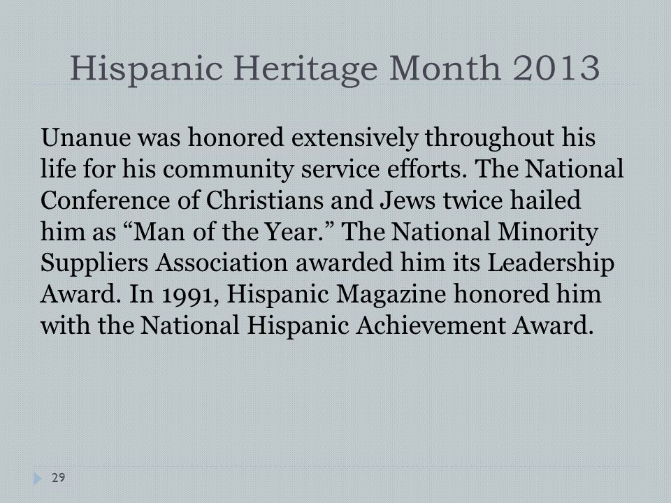 Hispanic Heritage Month 2013 Unanue was honored extensively throughout his life for his community service efforts.