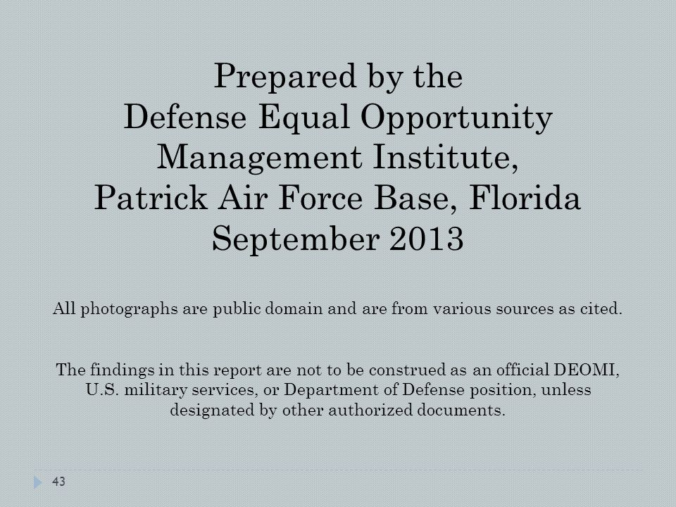 43 Prepared by the Defense Equal Opportunity Management Institute, Patrick Air Force Base, Florida September 2013 All photographs are public domain and are from various sources as cited.