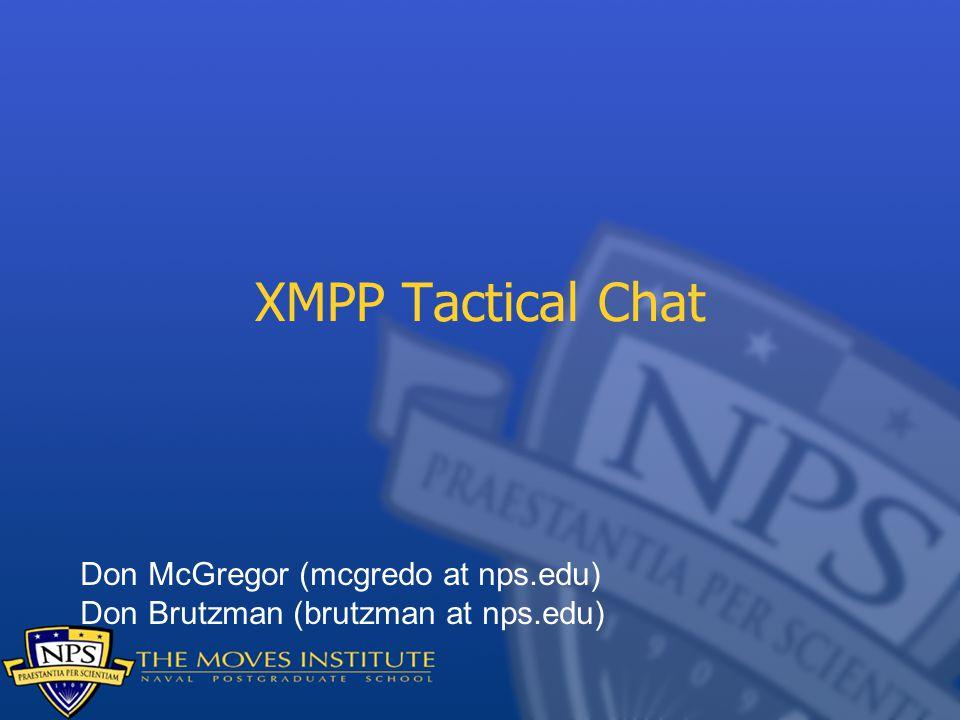XMPP Tactical Chat Don McGregor (mcgredo at nps.edu) Don Brutzman (brutzman at nps.edu)