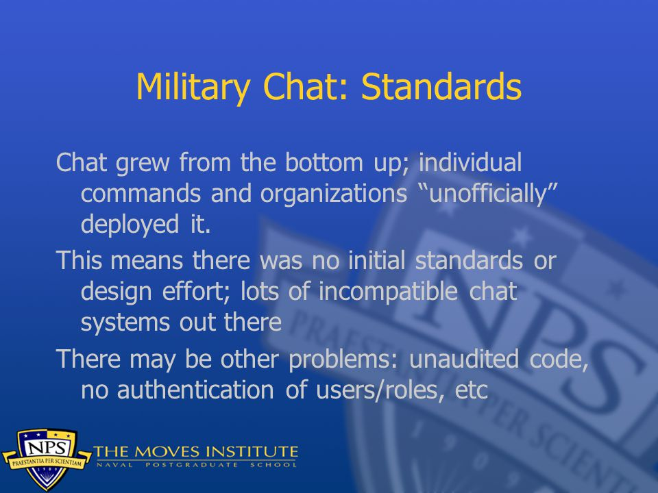 """Military Chat: Standards Chat grew from the bottom up; individual commands and organizations """"unofficially"""" deployed it. This means there was no initi"""