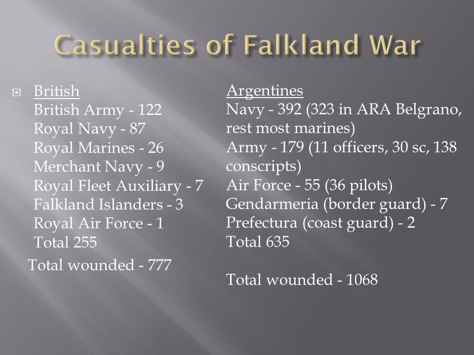  British British Army - 122 Royal Navy - 87 Royal Marines - 26 Merchant Navy - 9 Royal Fleet Auxiliary - 7 Falkland Islanders - 3 Royal Air Force - 1
