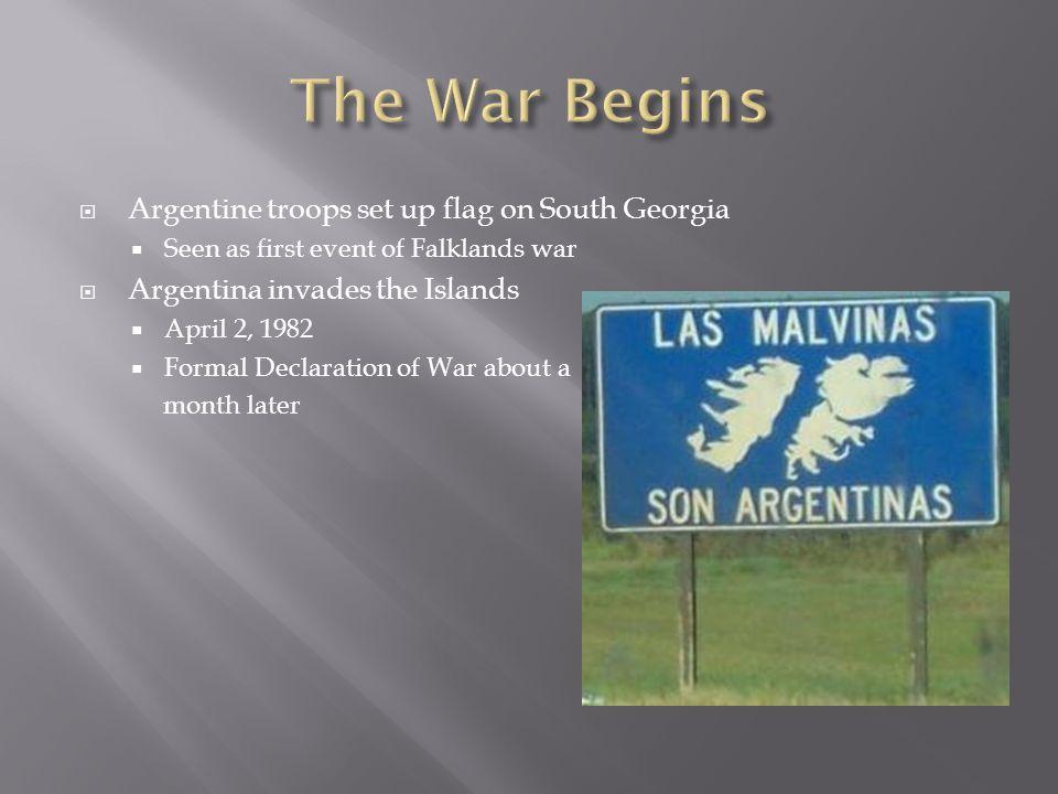  Argentine troops set up flag on South Georgia  Seen as first event of Falklands war  Argentina invades the Islands  April 2, 1982  Formal Declar