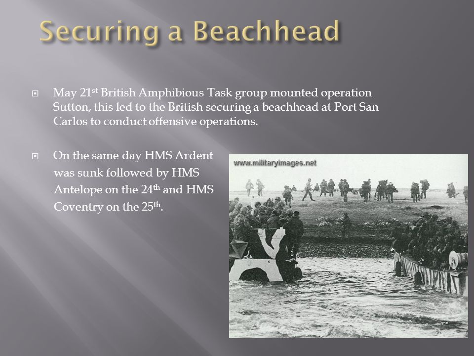 May 21 st British Amphibious Task group mounted operation Sutton, this led to the British securing a beachhead at Port San Carlos to conduct offensive operations.