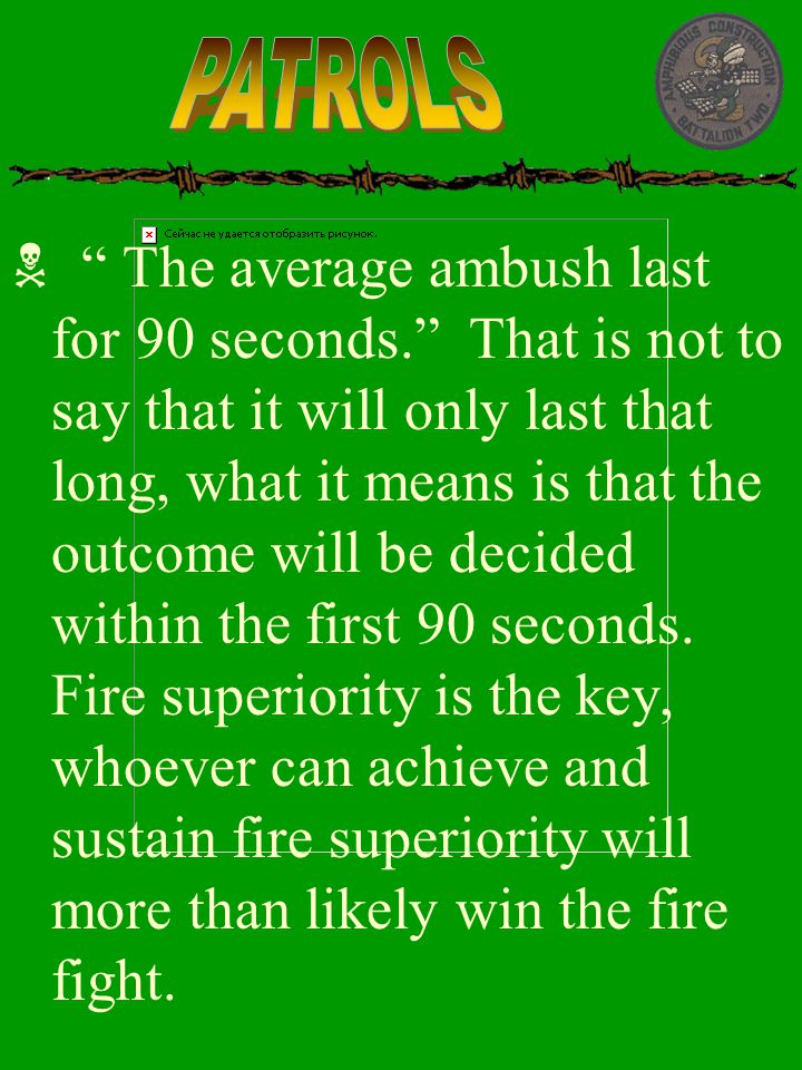 " "" The average ambush last for 90 seconds."" That is not to say that it will only last that long, what it means is that the outcome will be decided wi"