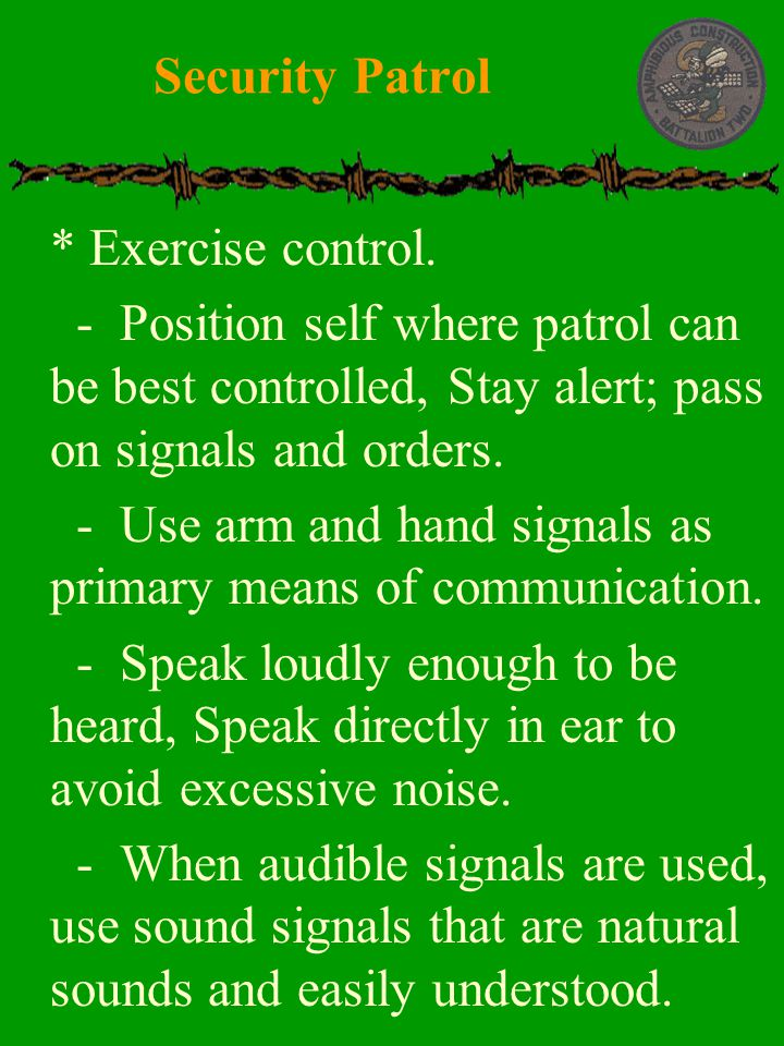  * Exercise control.  - Position self where patrol can be best controlled, Stay alert; pass on signals and orders.  - Use arm and hand signals as p