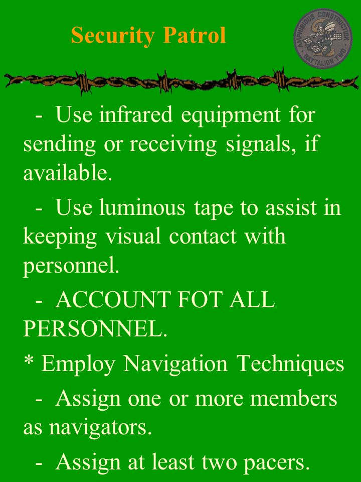  - Use infrared equipment for sending or receiving signals, if available.  - Use luminous tape to assist in keeping visual contact with personnel. 