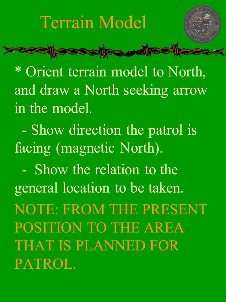  * Orient terrain model to North, and draw a North seeking arrow in the model.  - Show direction the patrol is facing (magnetic North).  - Show the