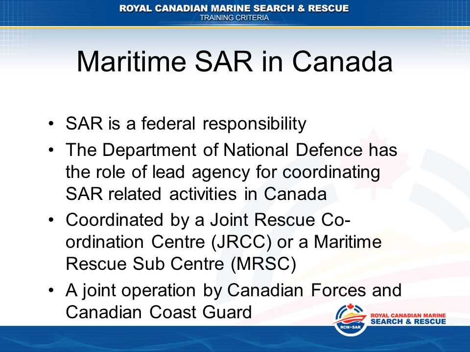 Maritime SAR in Canada A major operation will involve many authorities and organizations outside the SAR system