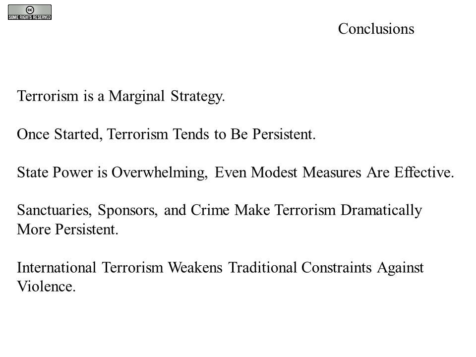 Terrorism is a Marginal Strategy. Once Started, Terrorism Tends to Be Persistent. State Power is Overwhelming, Even Modest Measures Are Effective. San