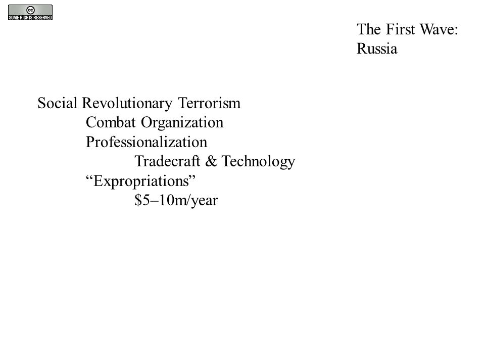 """Social Revolutionary Terrorism Combat Organization Professionalization Tradecraft & Technology """"Expropriations"""" $5–10m/year The First Wave: Russia"""