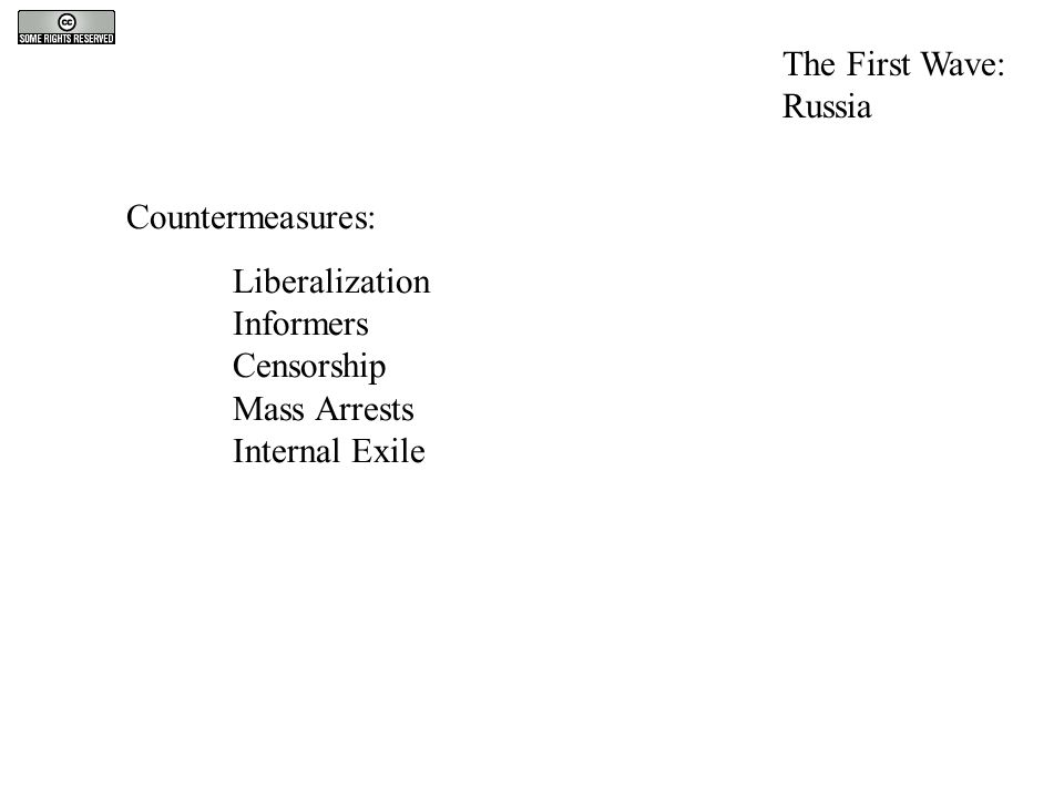 Countermeasures: Liberalization Informers Censorship Mass Arrests Internal Exile The First Wave: Russia