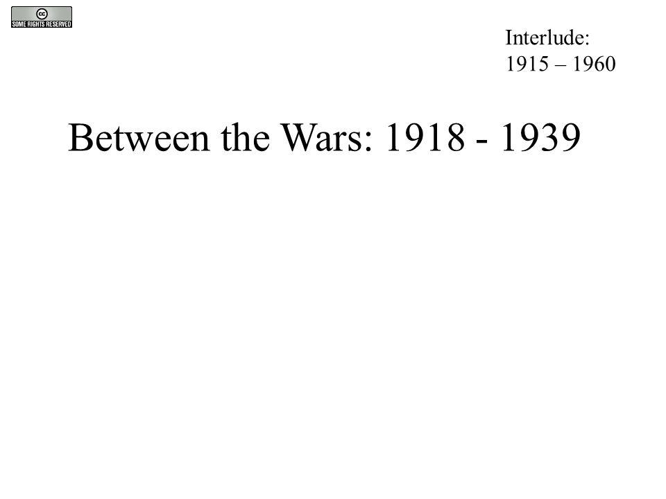 Between the Wars: 1918 - 1939 Interlude: 1915 – 1960