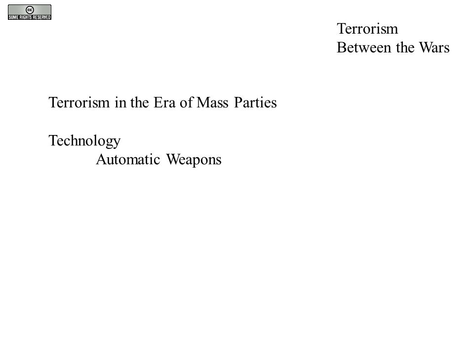 Terrorism in the Era of Mass Parties Technology Automatic Weapons Terrorism Between the Wars
