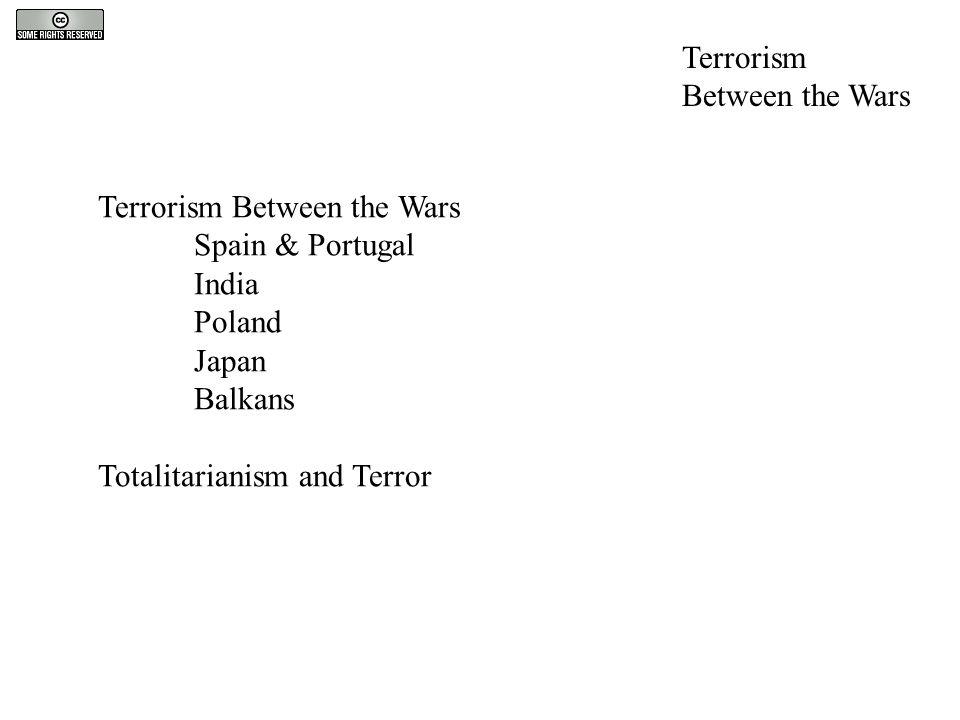 Terrorism Between the Wars Spain & Portugal India Poland Japan Balkans Totalitarianism and Terror Terrorism Between the Wars