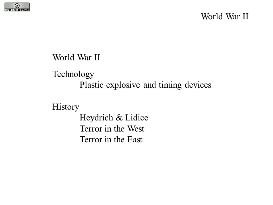 World War II Technology Plastic explosive and timing devices History Heydrich & Lidice Terror in the West Terror in the East World War II