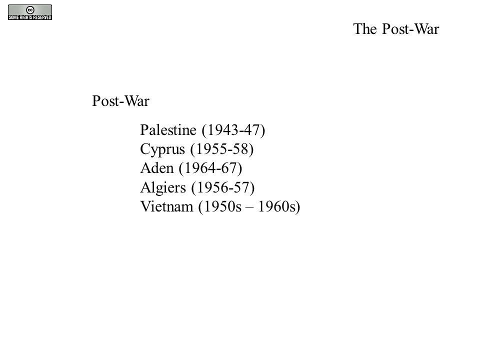 Post-War Palestine (1943-47) Cyprus (1955-58) Aden (1964-67) Algiers (1956-57) Vietnam (1950s – 1960s) The Post-War