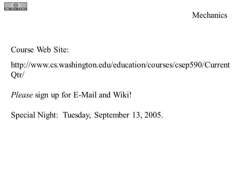 Mechanics Course Web Site: http://www.cs.washington.edu/education/courses/csep590/Current Qtr/ Please sign up for E-Mail and Wiki! Special Night: Tues