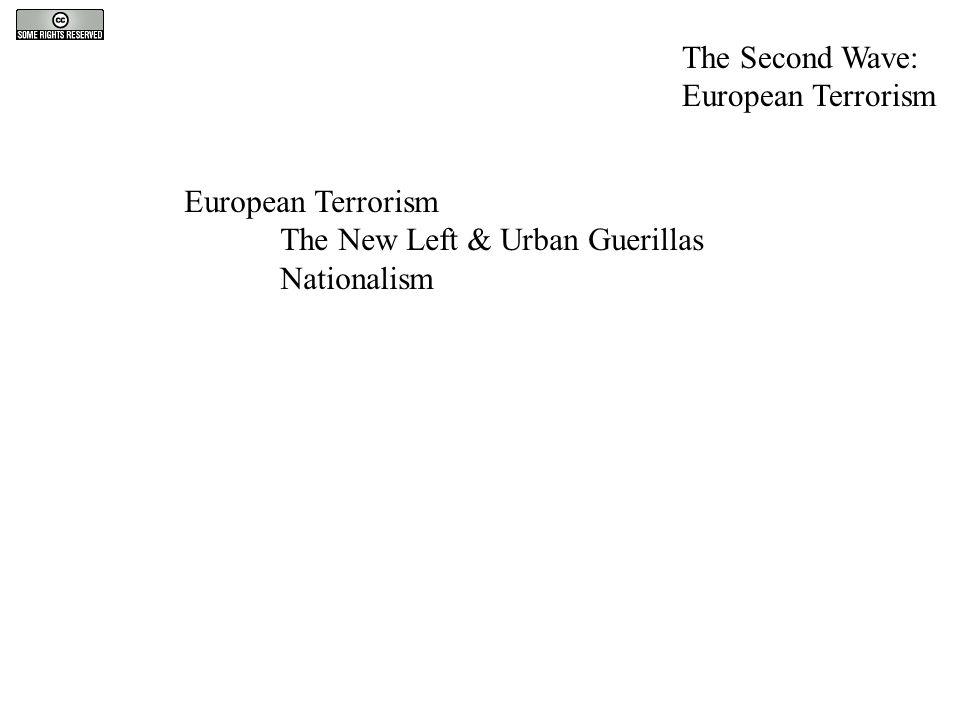 European Terrorism The New Left & Urban Guerillas Nationalism The Second Wave: European Terrorism