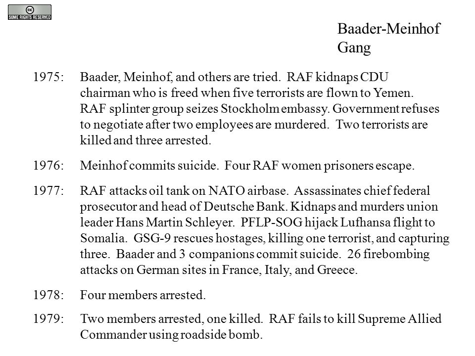 1975:Baader, Meinhof, and others are tried. RAF kidnaps CDU chairman who is freed when five terrorists are flown to Yemen. RAF splinter group seizes S