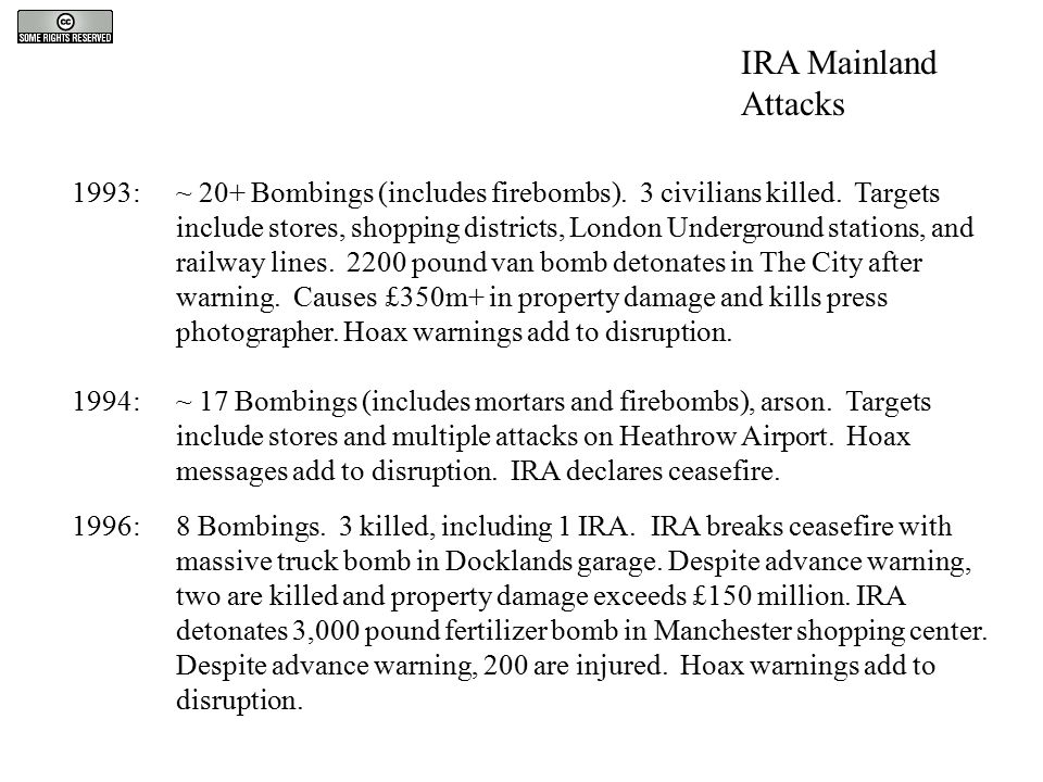 1993:~ 20+ Bombings (includes firebombs). 3 civilians killed. Targets include stores, shopping districts, London Underground stations, and railway lin