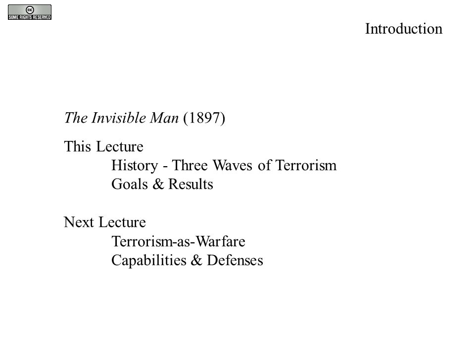The Invisible Man (1897) This Lecture History - Three Waves of Terrorism Goals & Results Next Lecture Terrorism-as-Warfare Capabilities & Defenses Int