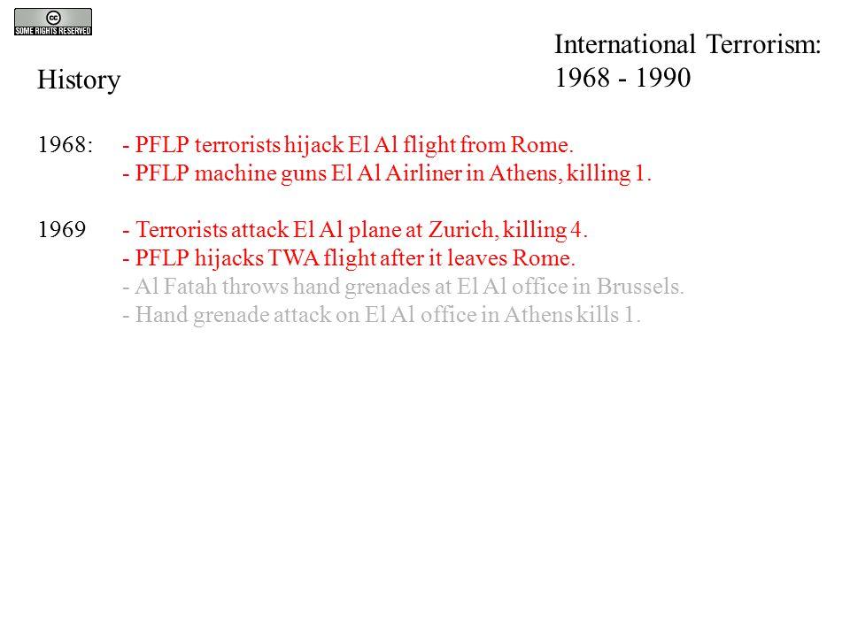 History 1968:- PFLP terrorists hijack El Al flight from Rome. - PFLP machine guns El Al Airliner in Athens, killing 1. 1969- Terrorists attack El Al p