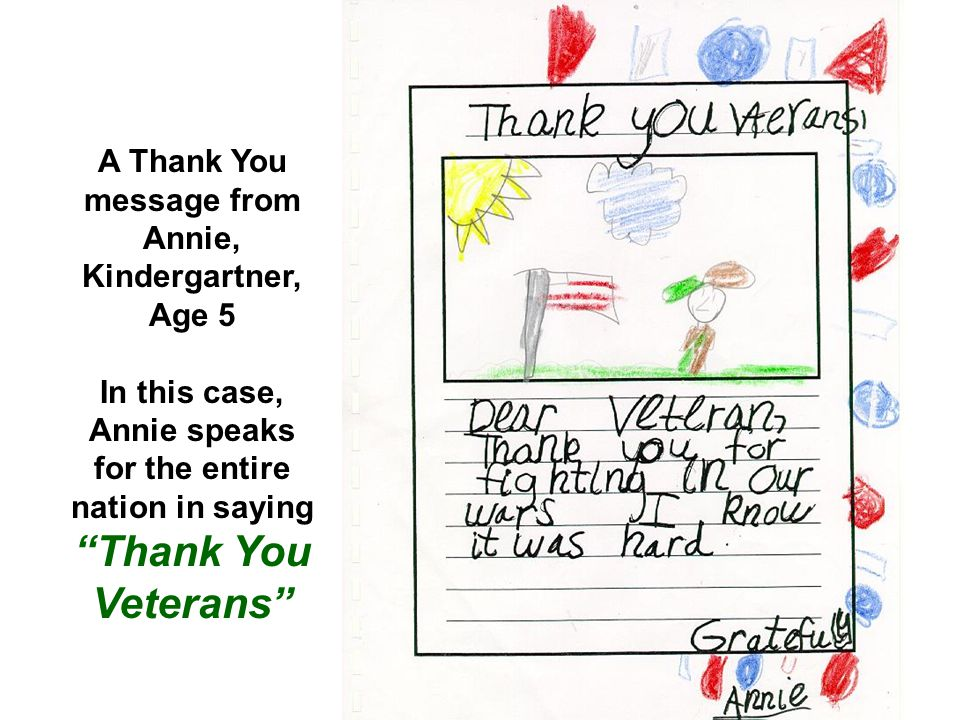 "A Thank You message from Annie, Kindergartner, Age 5 In this case, Annie speaks for the entire nation in saying ""Thank You Veterans"""